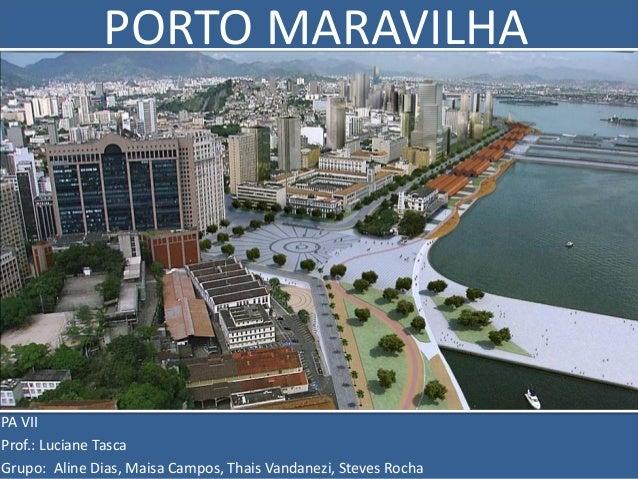 PORTO MARAVILHAPA VIIProf.: Luciane TascaGrupo: Aline Dias, Maisa Campos, Thais Vandanezi, Steves Rocha