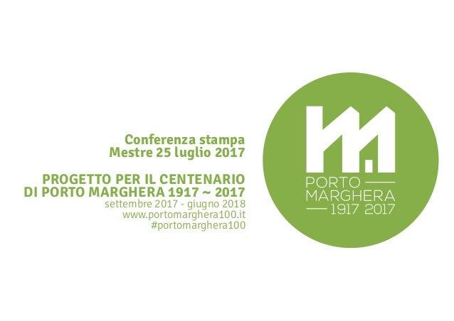 PROGETTO PER IL CENTENARIO DI PORTO MARGHERA 1917 ~ 2017 settembre 2017 - giugno 2018 www.portomarghera100.it #portomarghe...