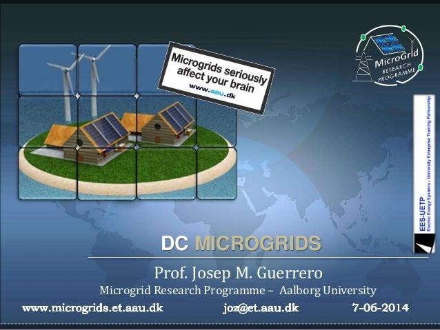 DC MICROGRIDS Prof. Josep M. Guerrero Microgrid Research Programme – Aalborg University