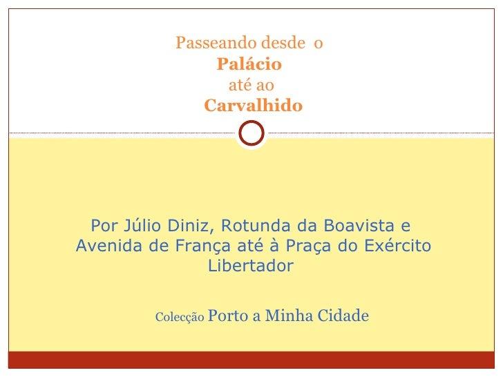 Passeando desde o                 Palácio                  até ao               Carvalhido Por Júlio Diniz, Rotunda da Boa...