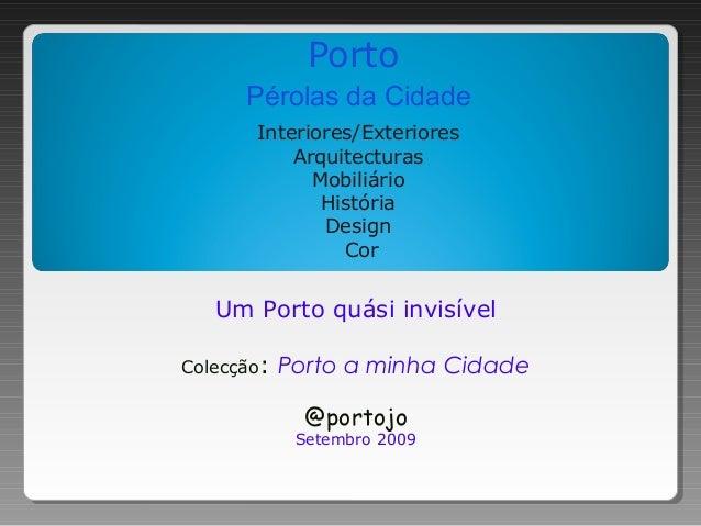 Porto Pérolas da Cidade Interiores/Exteriores Arquitecturas Mobiliário História Design Cor Um Porto quási invisível Colecç...