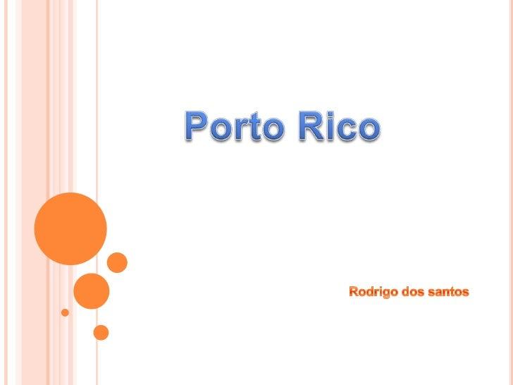 Rodrigo dos santos<br />Porto Rico<br />