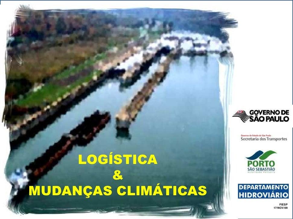 LOGÍSTICA          & MUDANÇAS CLIMÁTICAS                           FIESP                       17/NOV/09