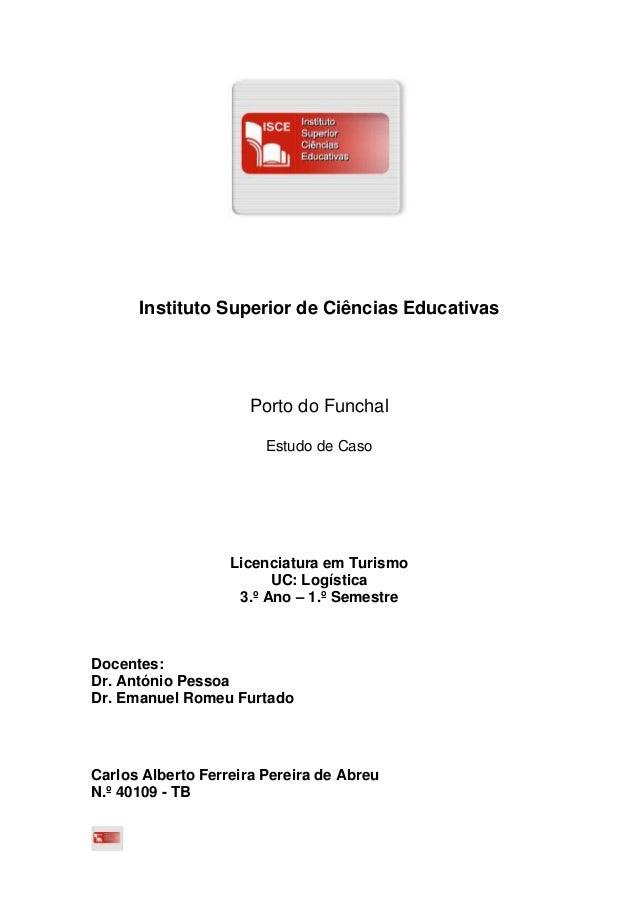 Instituto Superior de Ciências EducativasPorto do FunchalEstudo de CasoLicenciatura em TurismoUC: Logística3.º Ano – 1.º S...