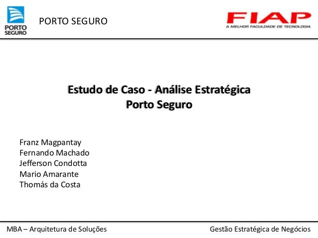 PORTO SEGURO  Estudo de Caso - Análise Estratégica Porto Seguro Franz Magpantay Fernando Machado Jefferson Condotta Mario ...