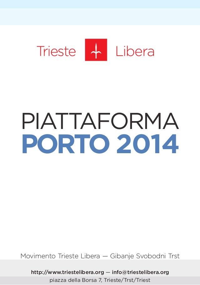Trieste  Libera  PIATTAFORMA  PORTO 2014  Movimento Trieste Libera — Gibanje Svobodni Trst http://www.triestelibera.org — ...
