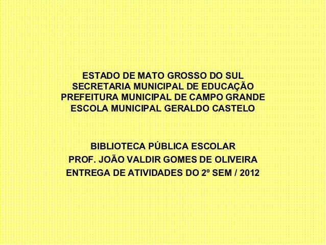 ESTADO DE MATO GROSSO DO SUL  SECRETARIA MUNICIPAL DE EDUCAÇÃOPREFEITURA MUNICIPAL DE CAMPO GRANDE  ESCOLA MUNICIPAL GERAL...