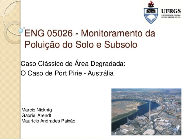 ENG 05026 - Monitoramento da Poluição do Solo e Subsolo Caso Clássico de Área Degradada: O Caso de Port Pirie - Austrália ...