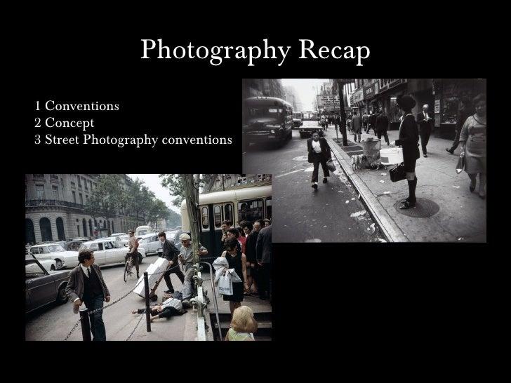 Photography Recap 1 Conventions 2 Concept 3 Street Photography conventions