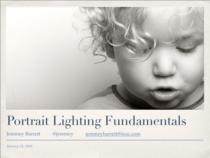 Portrait Lighting Fundamentals Jeremey Barrett    @jeremey   jeremeybarrett@mac.com  January 24, 2009