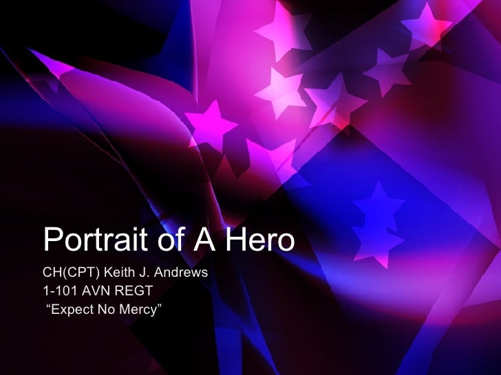 """Portrait of A Hero CH(CPT) Keith J. Andrews 1-101 AVN REGT """" Expect No Mercy"""""""