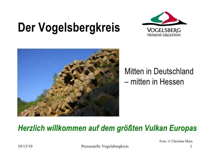 Der Vogelsbergkreis <ul><li>Herzlich willkommen auf dem größten Vulkan Europas </li></ul>Mitten in Deutschland – mitten in...