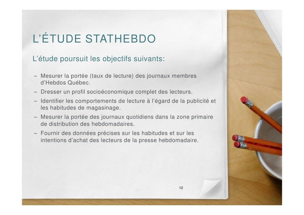 L'ÉTUDE STATHEBDO L'étude poursuit les objectifs suivants:  – Mesurer la portée (taux de lecture) des journaux membres   d...