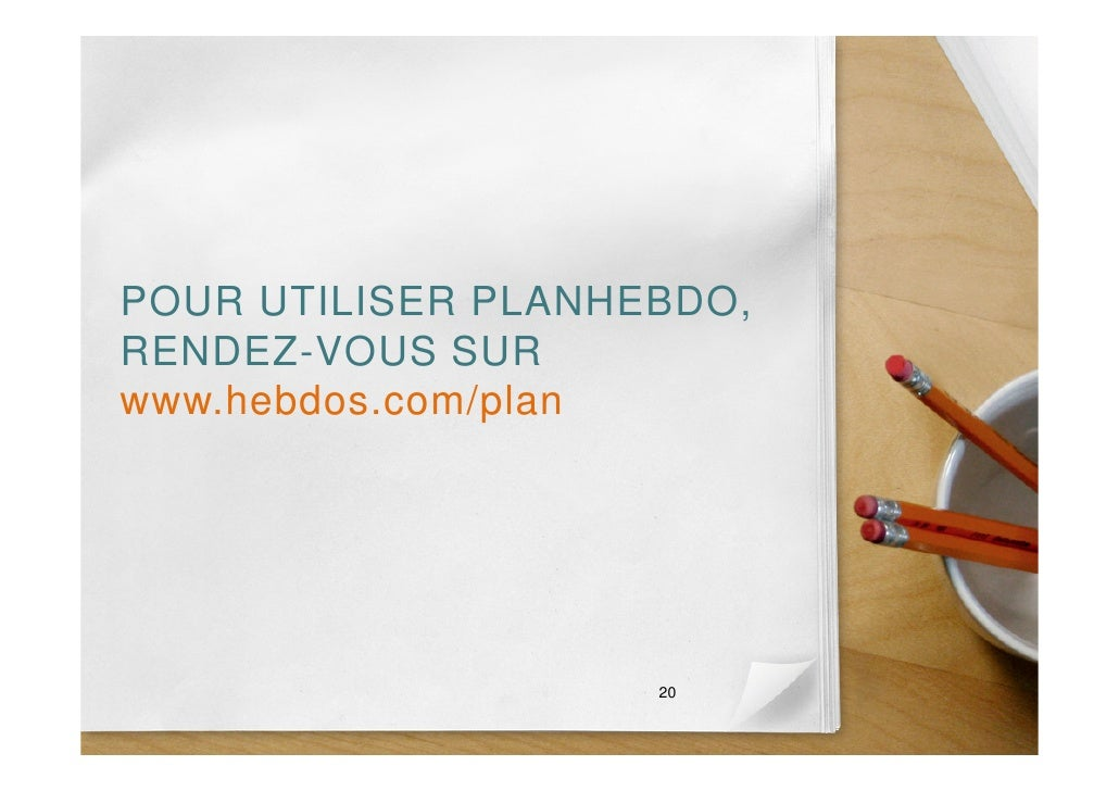POUR UTILISER PLANHEBDO, RENDEZ-VOUS SUR www.hebdos.com/plan                         20