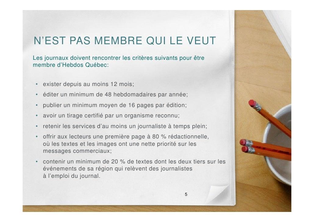 N'EST PAS MEMBRE QUI LE VEUT Les journaux doivent rencontrer les critères suivants pour être membre d'Hebdos Québec:    • ...