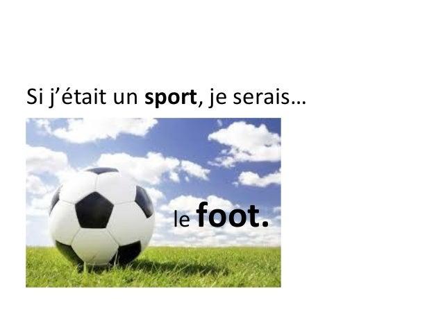 Si j'était un sport, je serais…                le foot.