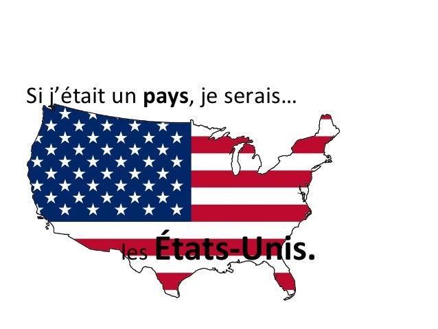 Si j'était un pays, je serais…          les États-Unis.