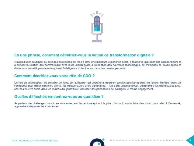 OCTO TECHNOLOGY > PORTRAITS DE CDO 3 En une phrase, comment définiriez-vous la notion de transformation digitale ? Il s'ag...