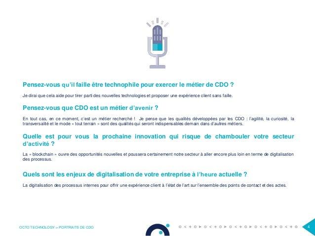 OCTO TECHNOLOGY > PORTRAITS DE CDO 4 Pensez-vous qu'il faille être technophile pour exercer le métier de CDO ? Je dirai qu...
