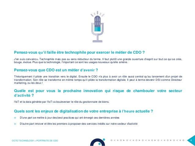 OCTO TECHNOLOGY > PORTRAITS DE CDO 4 Pensez-vous qu'il faille être technophile pour exercer le métier de CDO ? J'en suis c...