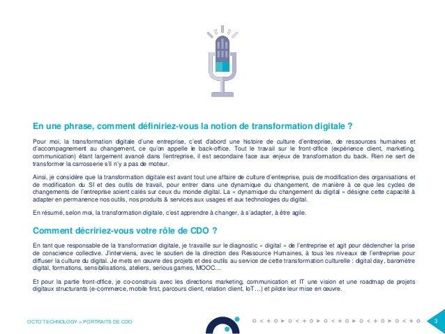 OCTO TECHNOLOGY > PORTRAITS DE CDO 3 En une phrase, comment définiriez-vous la notion de transformation digitale ? Pour mo...