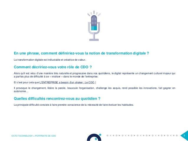 OCTO TECHNOLOGY > PORTRAITS DE CDO 3 En une phrase, comment définiriez-vous la notion de transformation digitale ? La tran...