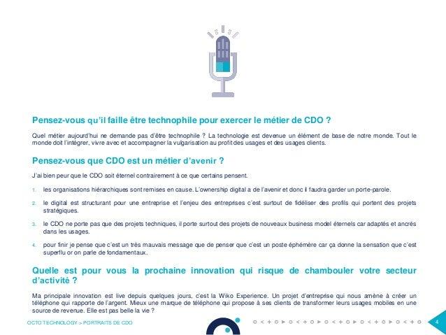 OCTO TECHNOLOGY > PORTRAITS DE CDO 4 Pensez-vous qu'il faille être technophile pour exercer le métier de CDO ? Quel métier...
