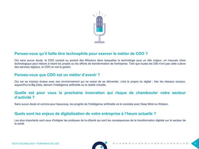 OCTO TECHNOLOGY > PORTRAITS DE CDO 4 Pensez-vous qu'il faille être technophile pour exercer le métier de CDO ? Oui sans au...