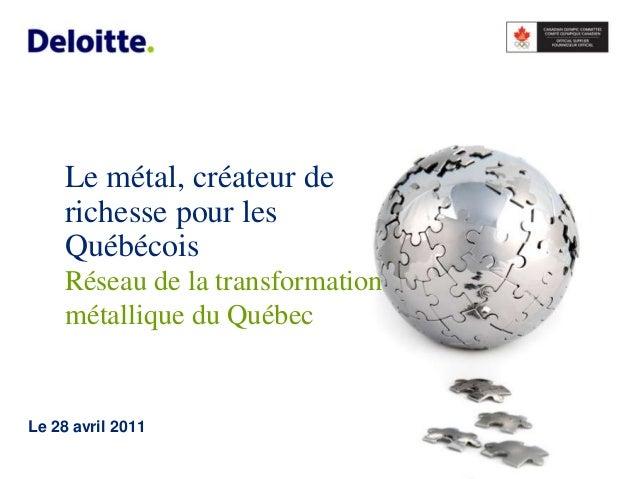 Le métal, créateur de     richesse pour les     Québécois     Réseau de la transformation     métallique du QuébecLe 28 av...