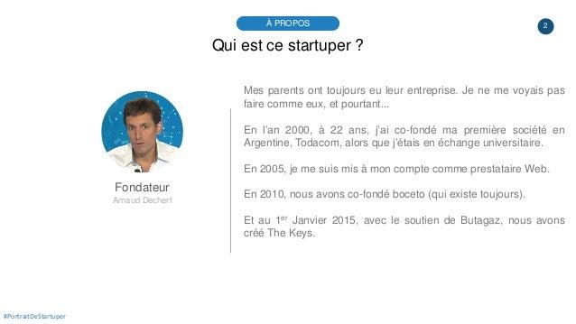2À PROPOS #PortraitDeStartuper Qui est ce startuper ? Fondateur Arnaud Decherf Mes parents ont toujours eu leur entreprise...