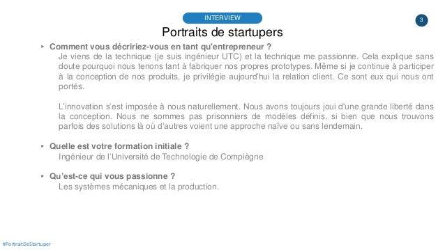 3 Portraits de startupers INTERVIEW ▸ Comment vous décririez-vous en tant qu'entrepreneur ? Je viens de la technique (je s...