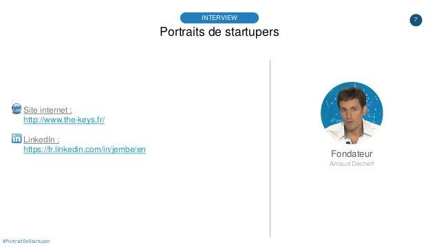 7 Site internet : http://www.the-keys.fr/ LinkedIn : https://fr.linkedin.com/in/jembe/en Portraits de startupers INTERVIEW...