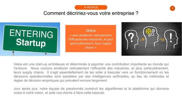 4 Comment décririez-vous votre entreprise ? À PROPOS Vekia « veut améliorer radicalement l'efficacité des industries, et p...