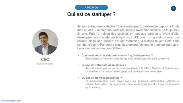 2À PROPOS #PortraitDeStartuper Qui est ce startuper ? CEO Simon Pioche Je suis entrepreneur depuis 16 ans maintenant, c'es...