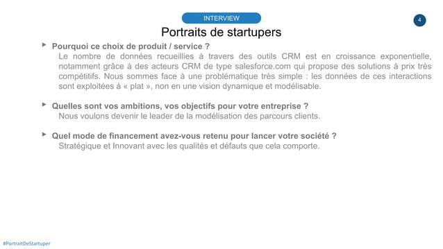 4 Portraits de startupers INTERVIEW ▸ Pourquoi ce choix de produit / service ? Le nombre de données recueillies à travers ...