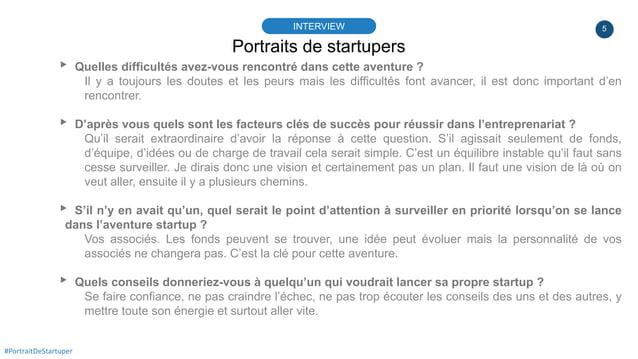 5 Portraits de startupers INTERVIEW #PortraitDeStartuper ▸ Quelles difficultés avez-vous rencontré dans cette aventure ? I...