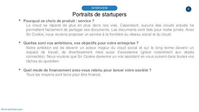 4 Portraits de startupers INTERVIEW ▸ Pourquoi ce choix de produit / service ? Le cloud se répand de plus en plus dans nos...