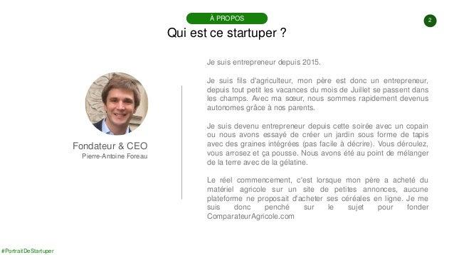 #PortraitDeStartuper 2 Qui est ce startuper ? À PROPOS Fondateur & CEO Pierre-Antoine Foreau Je suis entrepreneur depuis 2...