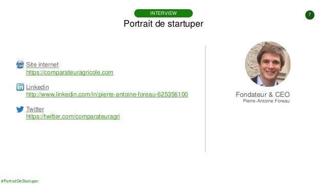 #PortraitDeStartuper 7 Portrait de startuper INTERVIEW Site internet https://comparateuragricole.com Linkedin http://www.l...