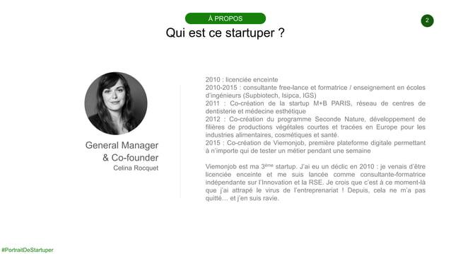 #PortraitDeStartuper 2 Qui est ce startuper ? À PROPOS General Manager & Co-founder Celina Rocquet 2010 : licenciée encein...