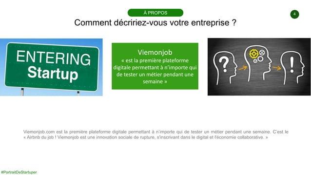 #PortraitDeStartuper 4 Comment décririez-vous votre entreprise ? À PROPOS Viemonjob « est la première plateforme digitale ...