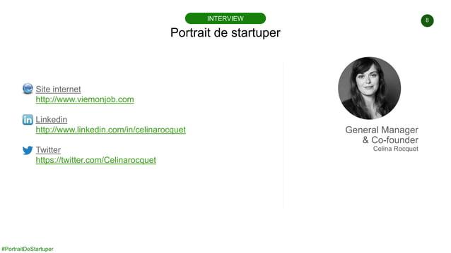 #PortraitDeStartuper 8 Portrait de startuper INTERVIEW Site internet http://www.viemonjob.com Linkedin http://www.linkedin...