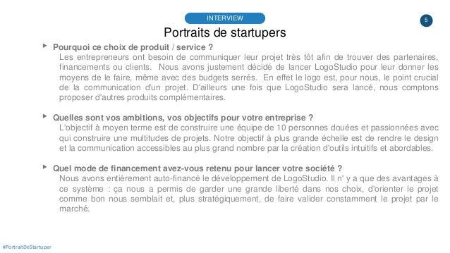 5 Portraits de startupers INTERVIEW ▸ Pourquoi ce choix de produit / service ? Les entrepreneurs ont besoin de communiquer...