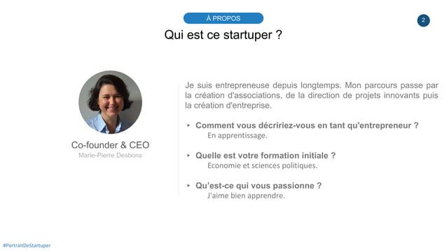 2À PROPOS #PortraitDeStartuper Qui est ce startuper ? Co-founder & CEO Marie-Pierre Desbons Je suis entrepreneuse depuis l...