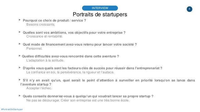 4 Portraits de startupers INTERVIEW #PortraitDeStartuper ▸ Pourquoi ce choix de produit / service ? Besoins croissants. ▸ ...