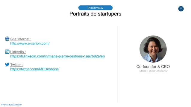 5 Portraits de startupers INTERVIEW Co-founder & CEO Marie-Pierre Desbons #PortraitDeStartuper Site internet : http://www....