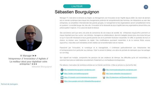 10 Sébastien Bourguignon L'AUTEUR ♕ Manager ►► Intrapreneur ✔ Innovacteur ✔ Agiliste ✔ Le meilleur atout pour digitaliser ...