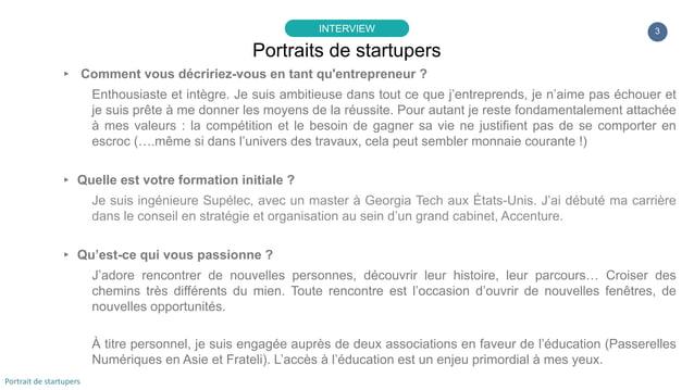 3 ▸ Comment vous décririez-vous en tant qu'entrepreneur ? Enthousiaste et intègre. Je suis ambitieuse dans tout ce que j'e...