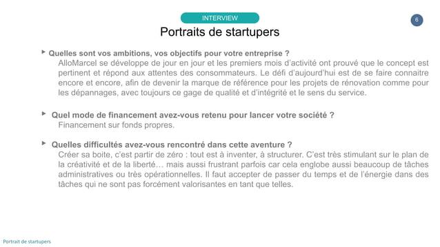 6 ▸Quelles sont vos ambitions, vos objectifs pour votre entreprise ? AlloMarcel se développe de jour en jour et les premie...