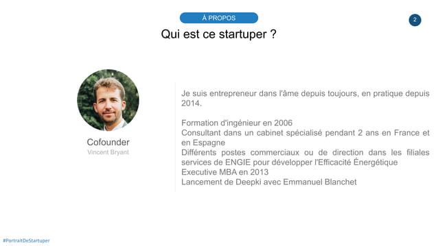 2À PROPOS #PortraitDeStartuper Qui est ce startuper ? Cofounder Vincent Bryant Je suis entrepreneur dans l'âme depuis touj...